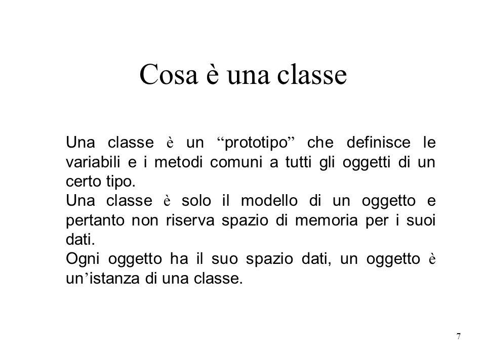 Cosa è una classe Una classe è un prototipo che definisce le variabili e i metodi comuni a tutti gli oggetti di un certo tipo.