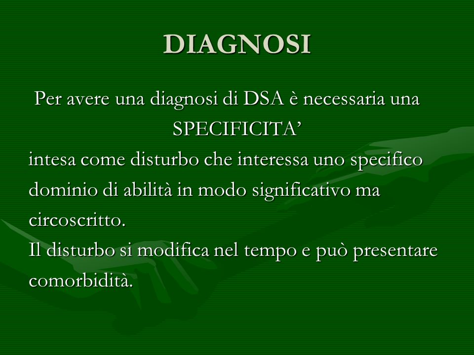 DIAGNOSI Per avere una diagnosi di DSA è necessaria una SPECIFICITA'