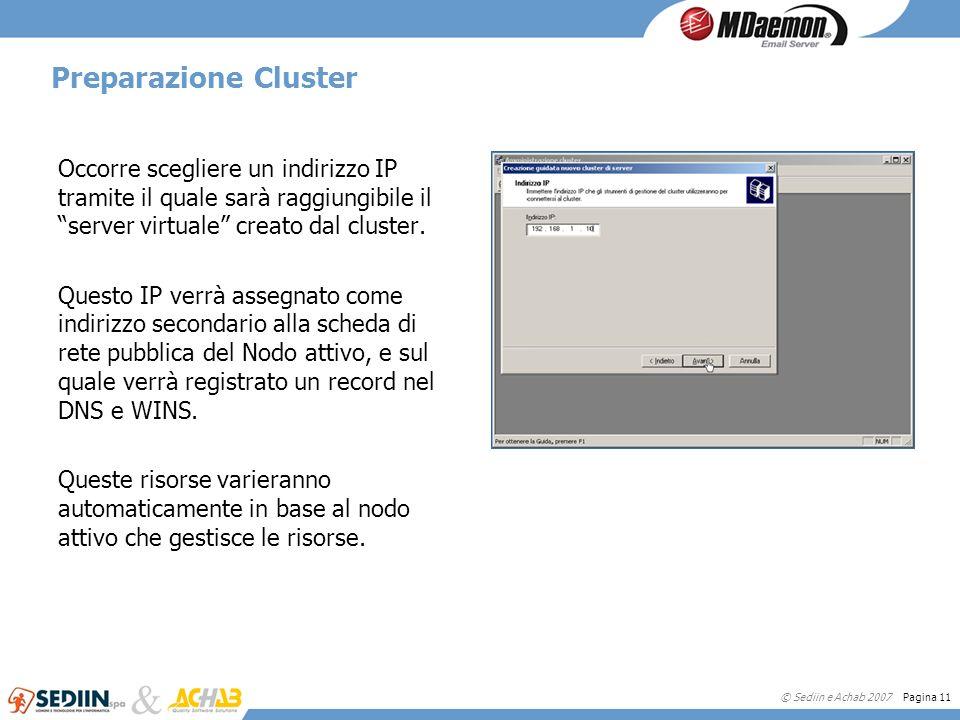 Preparazione Cluster Occorre scegliere un indirizzo IP tramite il quale sarà raggiungibile il server virtuale creato dal cluster.
