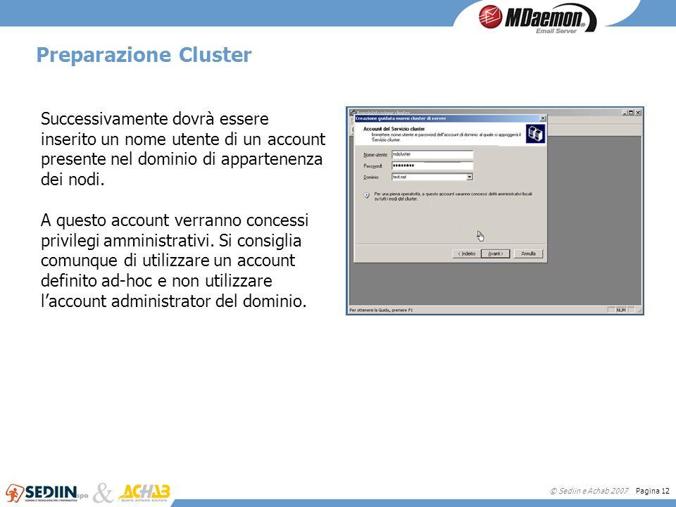 Preparazione Cluster Successivamente dovrà essere inserito un nome utente di un account presente nel dominio di appartenenza dei nodi.