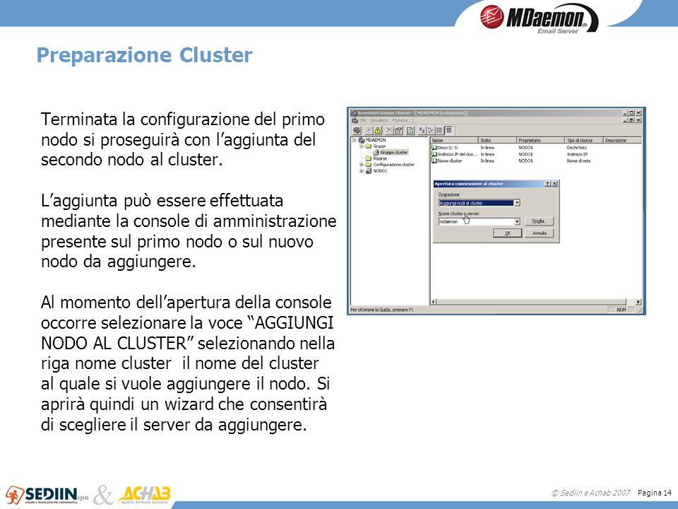 Preparazione Cluster Terminata la configurazione del primo nodo si proseguirà con l'aggiunta del secondo nodo al cluster.