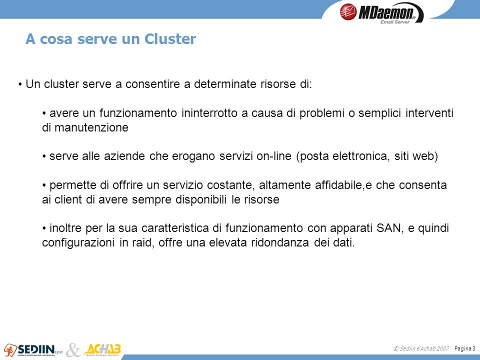 A cosa serve un Cluster Un cluster serve a consentire a determinate risorse di: