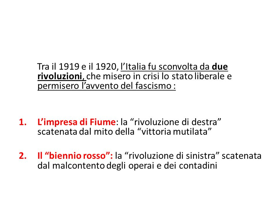Tra il 1919 e il 1920, l'Italia fu sconvolta da due rivoluzioni, che misero in crisi lo stato liberale e permisero l'avvento del fascismo :
