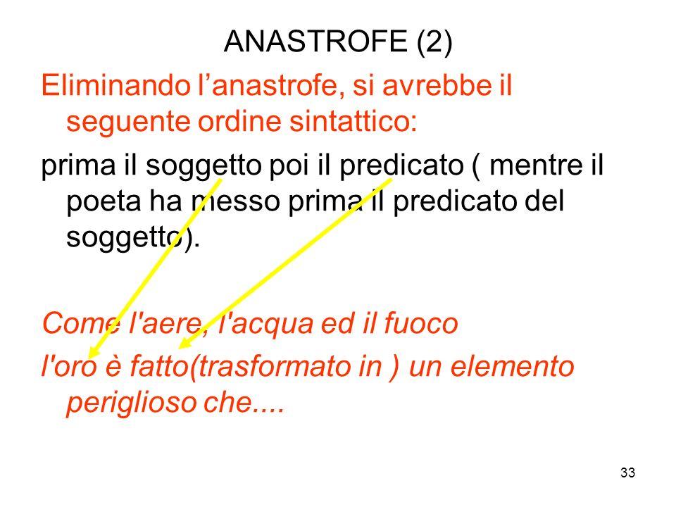 ANASTROFE (2) Eliminando l'anastrofe, si avrebbe il seguente ordine sintattico: