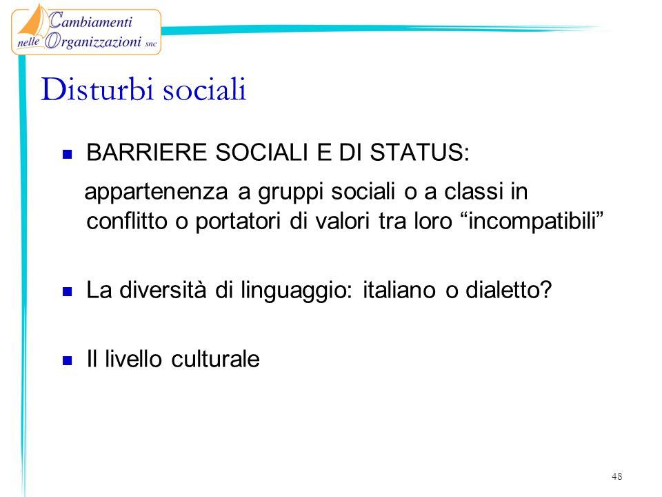 Disturbi sociali BARRIERE SOCIALI E DI STATUS: appartenenza a gruppi sociali o a classi in conflitto o portatori di valori tra loro incompatibili