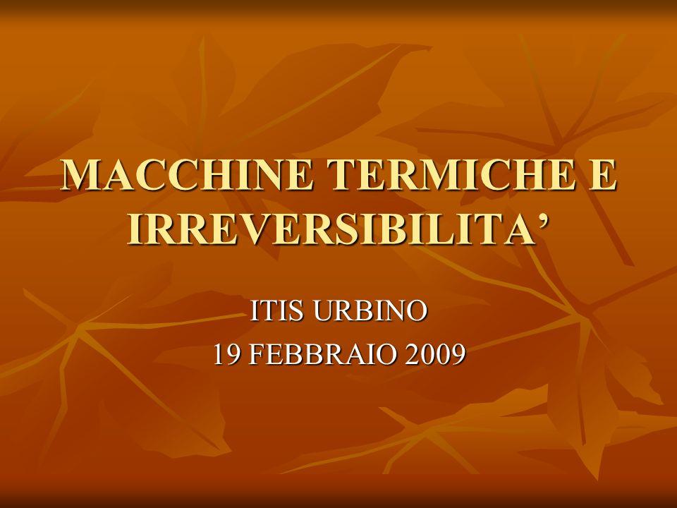 MACCHINE TERMICHE E IRREVERSIBILITA'