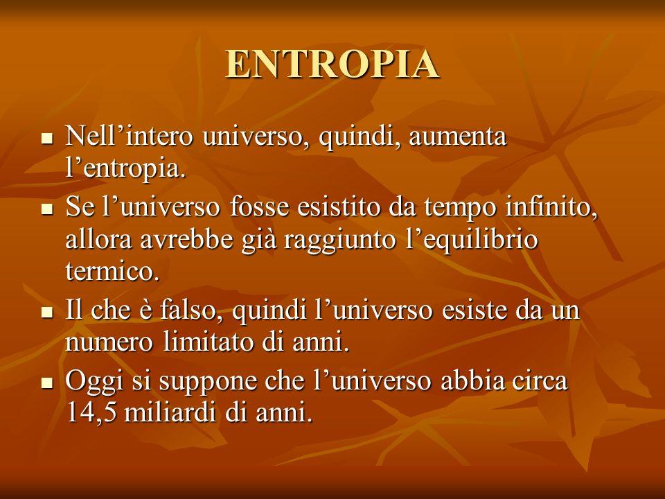 ENTROPIA Nell'intero universo, quindi, aumenta l'entropia.