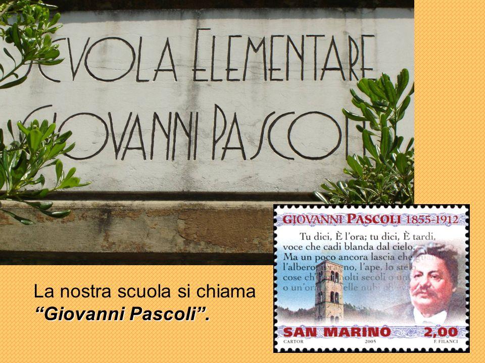 La nostra scuola si chiama Giovanni Pascoli .