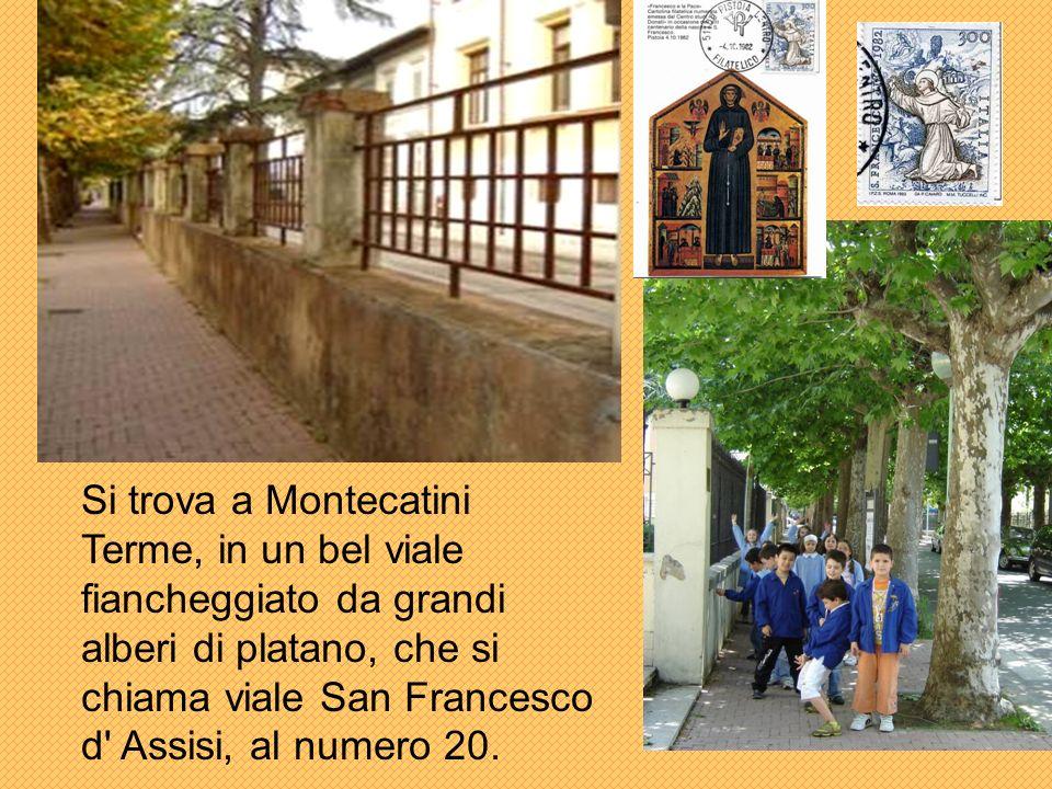 Si trova a Montecatini Terme, in un bel viale fiancheggiato da grandi alberi di platano, che si chiama viale San Francesco d Assisi, al numero 20.
