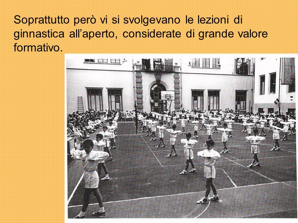 Soprattutto però vi si svolgevano le lezioni di ginnastica all'aperto, considerate di grande valore formativo.