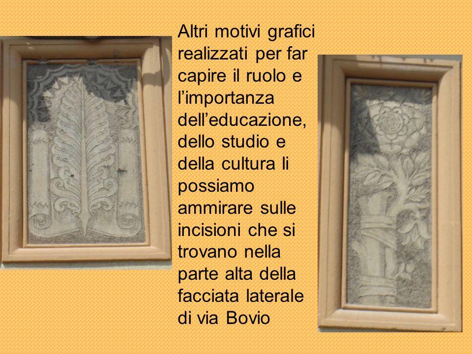 Altri motivi grafici realizzati per far capire il ruolo e l'importanza dell'educazione, dello studio e della cultura li possiamo ammirare sulle incisioni che si trovano nella parte alta della facciata laterale di via Bovio