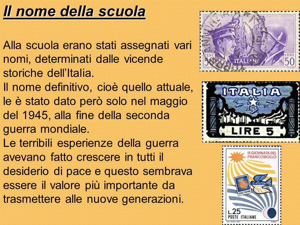 Il nome della scuola Alla scuola erano stati assegnati vari nomi, determinati dalle vicende storiche dell'Italia.