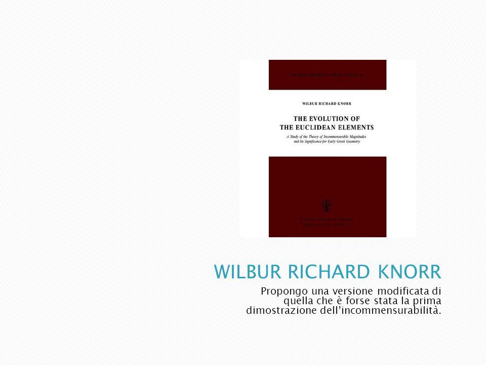 WILBUR RICHARD KNORR Propongo una versione modificata di quella che è forse stata la prima dimostrazione dell'incommensurabilità.