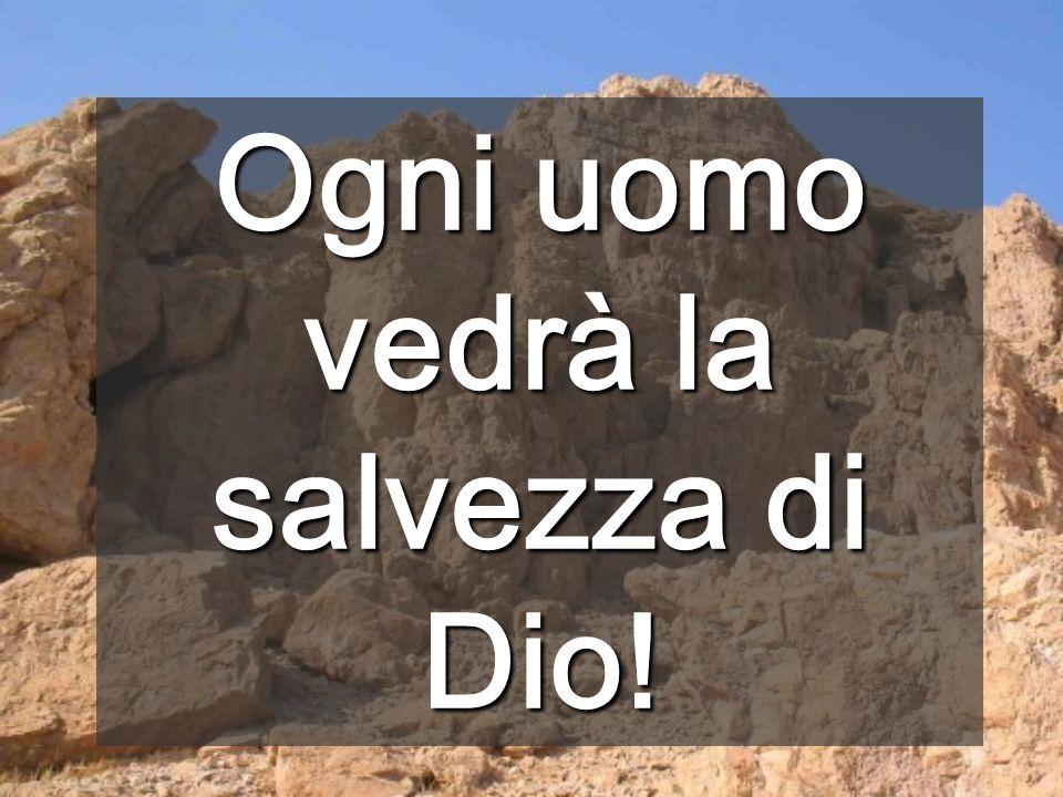 Ogni uomo vedrà la salvezza di Dio!