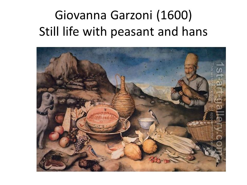 Giovanna Garzoni (1600) Still life with peasant and hans