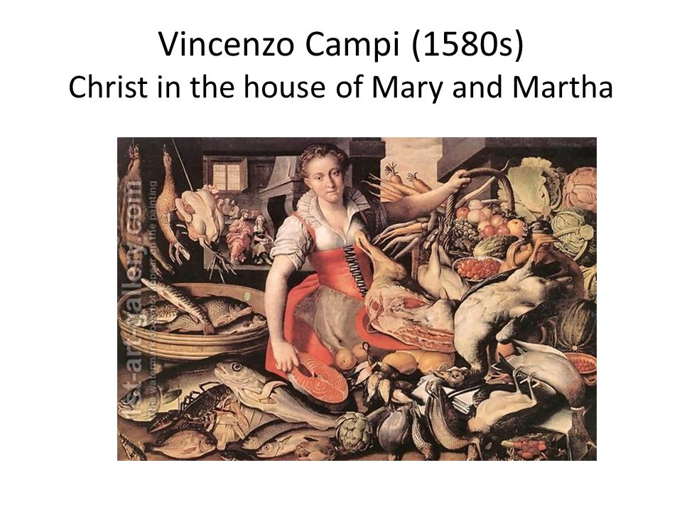 Vincenzo Campi (1580s) Christ in the house of Mary and Martha