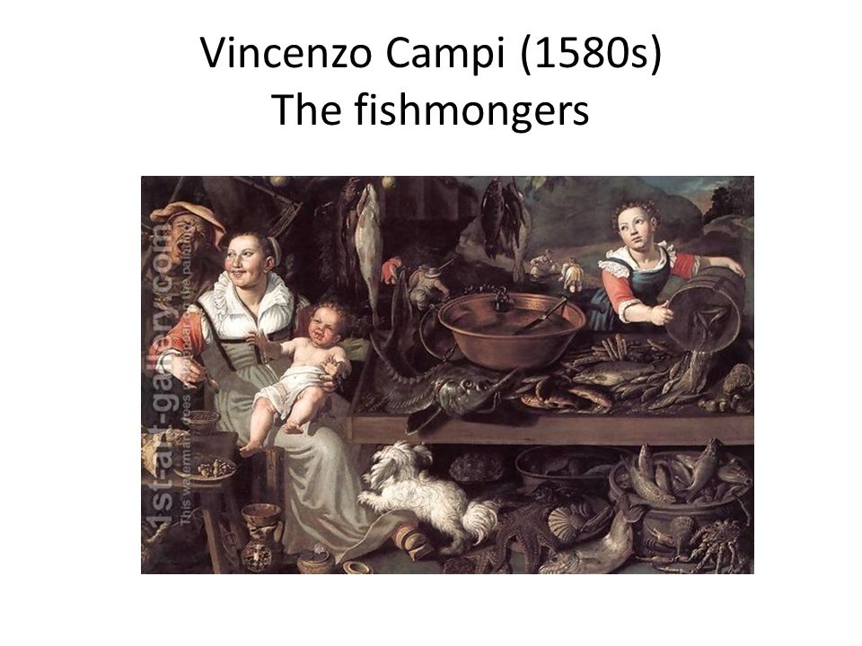 Vincenzo Campi (1580s) The fishmongers