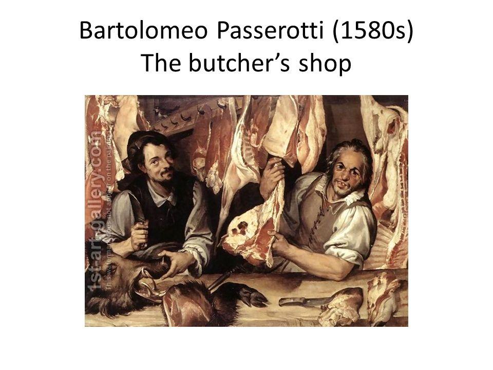 Bartolomeo Passerotti (1580s) The butcher's shop