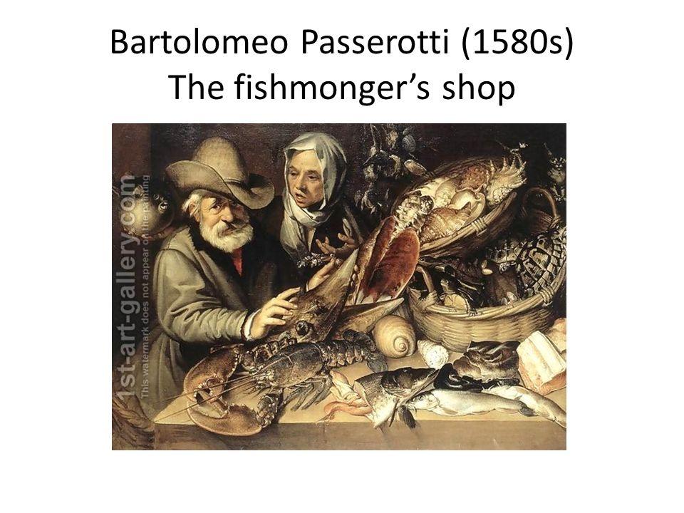 Bartolomeo Passerotti (1580s) The fishmonger's shop
