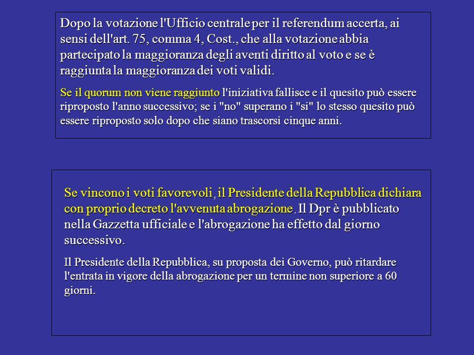 Dopo la votazione l Ufficio centrale per il referendum accerta, ai sensi dell art. 75, comma 4, Cost., che alla votazione abbia partecipato la maggioranza degli aventi diritto al voto e se è raggiunta la maggioranza dei voti validi.