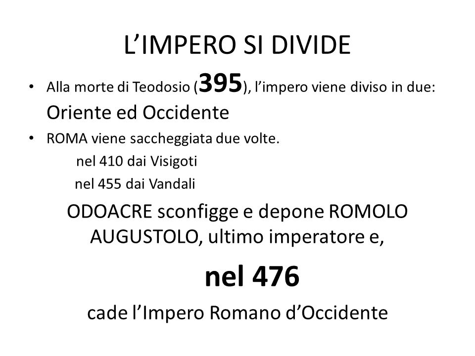 L'IMPERO SI DIVIDE Alla morte di Teodosio (395), l'impero viene diviso in due: Oriente ed Occidente.