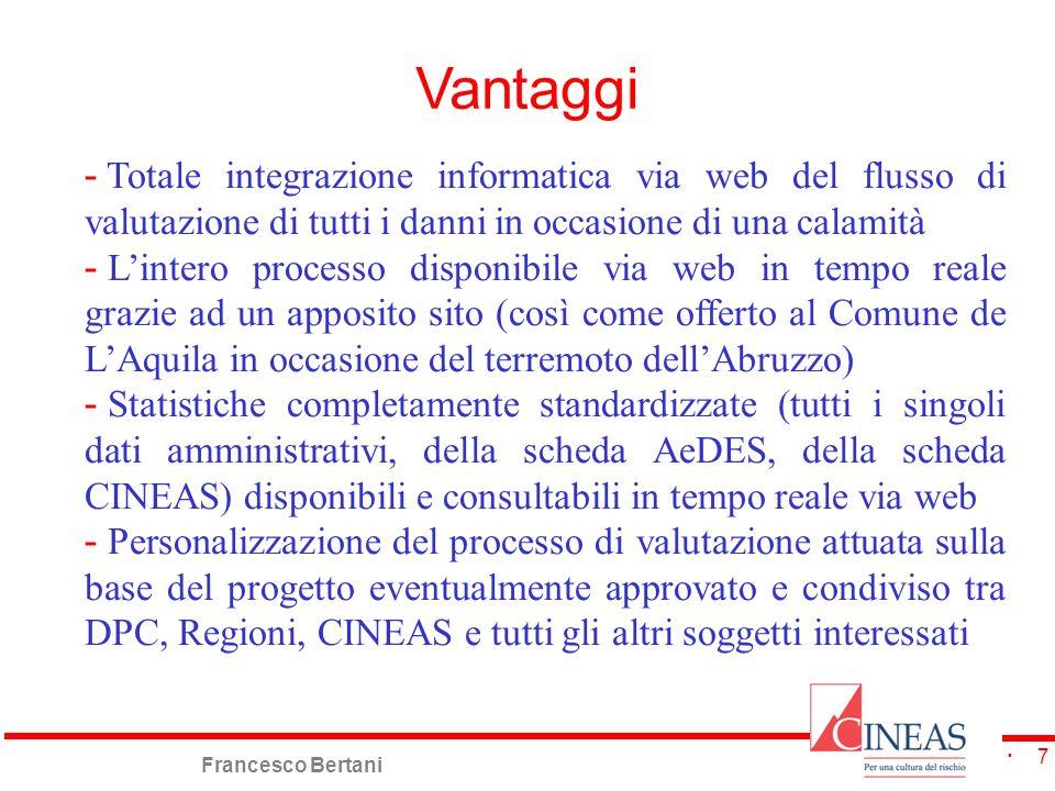 Vantaggi Totale integrazione informatica via web del flusso di valutazione di tutti i danni in occasione di una calamità.