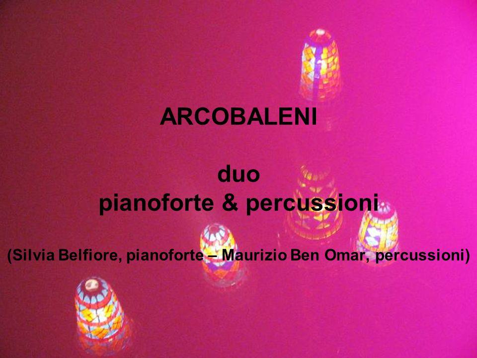 ARCOBALENI duo pianoforte & percussioni (Silvia Belfiore, pianoforte – Maurizio Ben Omar, percussioni)