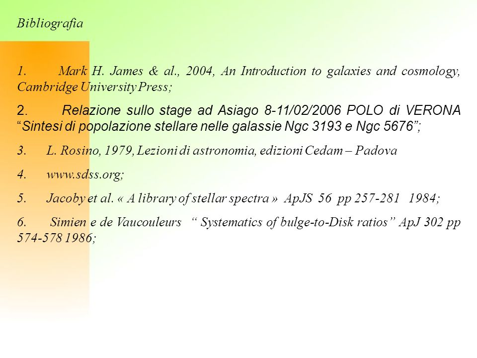 Bibliografia 1. Mark H. James & al., 2004, An Introduction to galaxies and cosmology, Cambridge University Press;