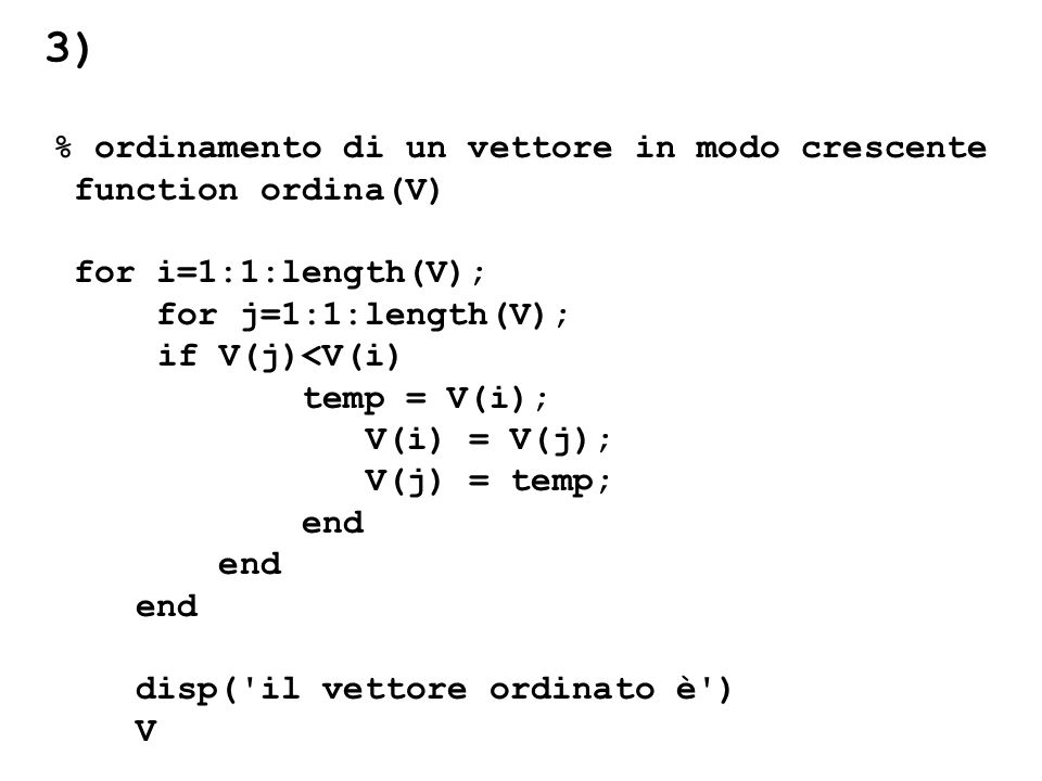 3) % ordinamento di un vettore in modo crescente function ordina(V)