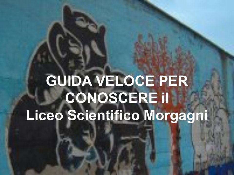 GUIDA VELOCE PER CONOSCERE il Liceo Scientifico Morgagni