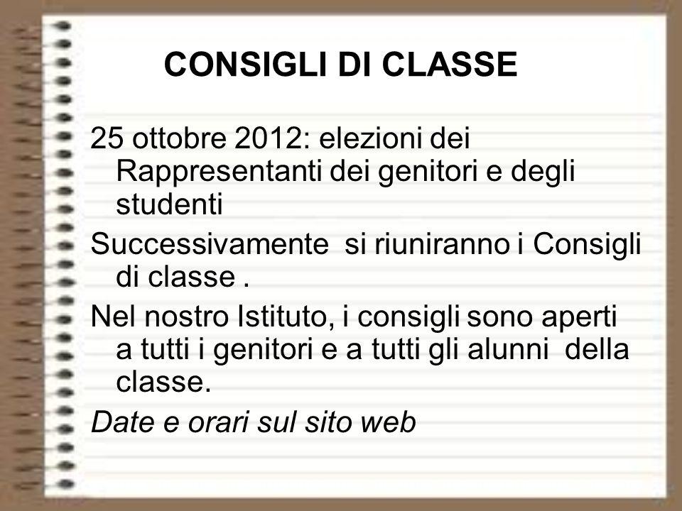 CONSIGLI DI CLASSE 25 ottobre 2012: elezioni dei Rappresentanti dei genitori e degli studenti. Successivamente si riuniranno i Consigli di classe .