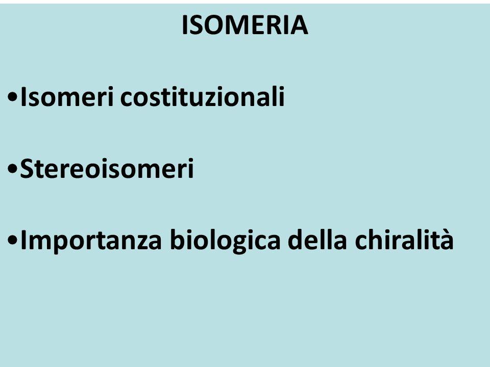 ISOMERIA •Isomeri costituzionali •Stereoisomeri •Importanza biologica della chiralità