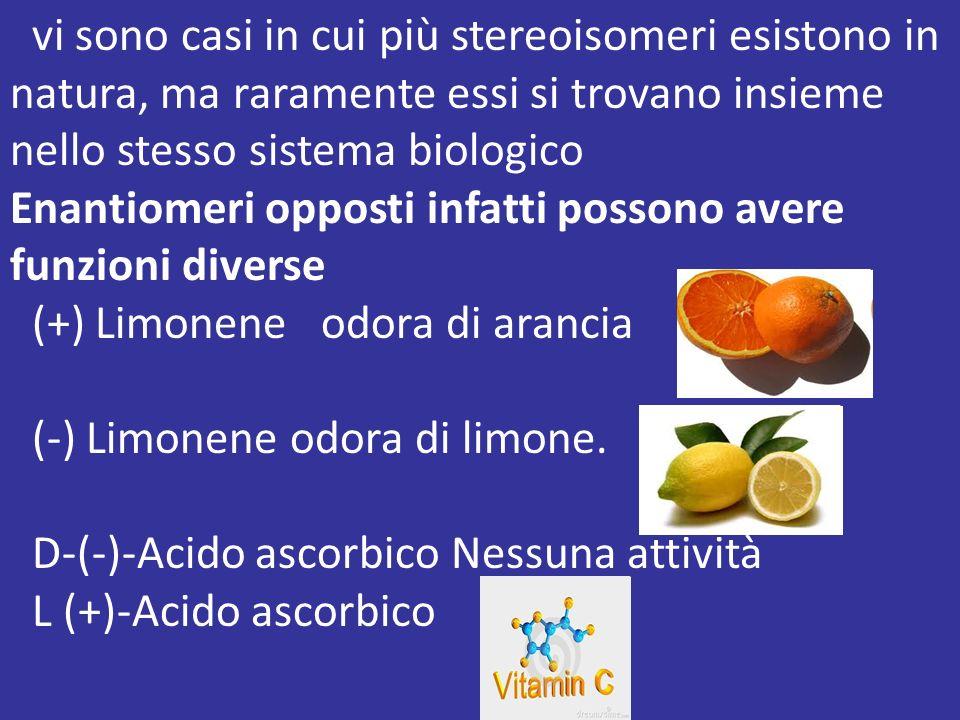 vi sono casi in cui più stereoisomeri esistono in natura, ma raramente essi si trovano insieme nello stesso sistema biologico