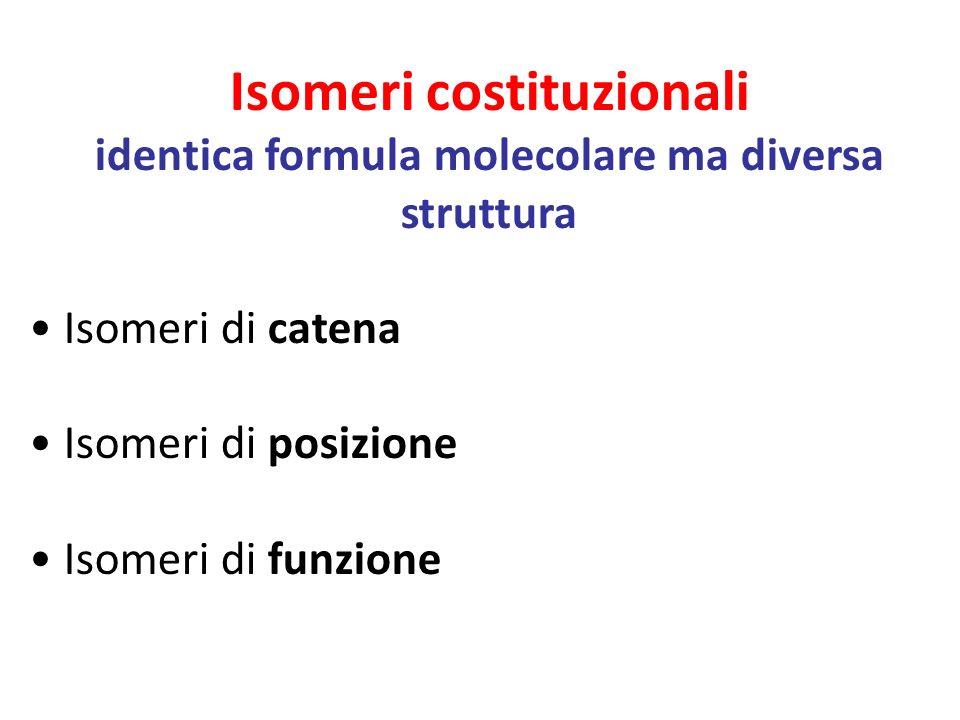 Isomeri costituzionali identica formula molecolare ma diversa