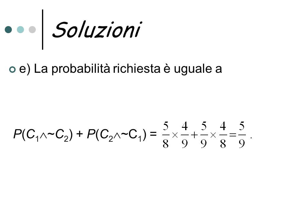 Soluzioni e) La probabilità richiesta è uguale a