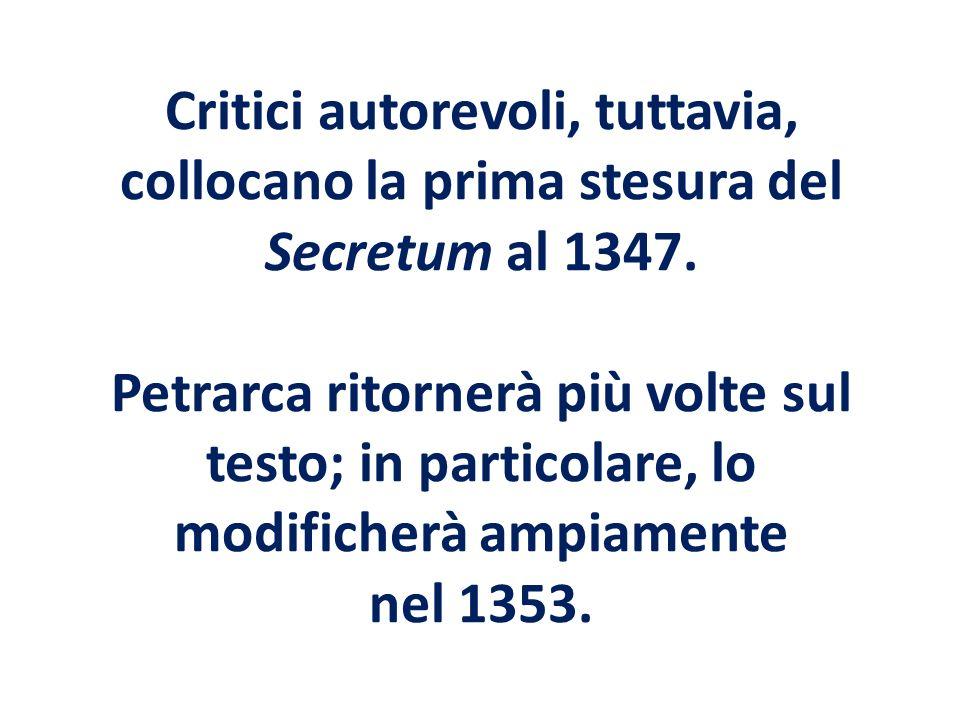 Critici autorevoli, tuttavia, collocano la prima stesura del Secretum al 1347.