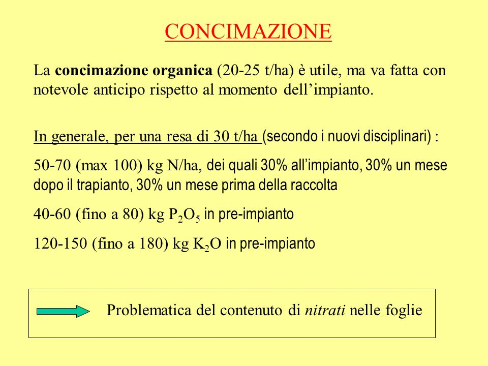 CONCIMAZIONE La concimazione organica (20-25 t/ha) è utile, ma va fatta con notevole anticipo rispetto al momento dell'impianto.