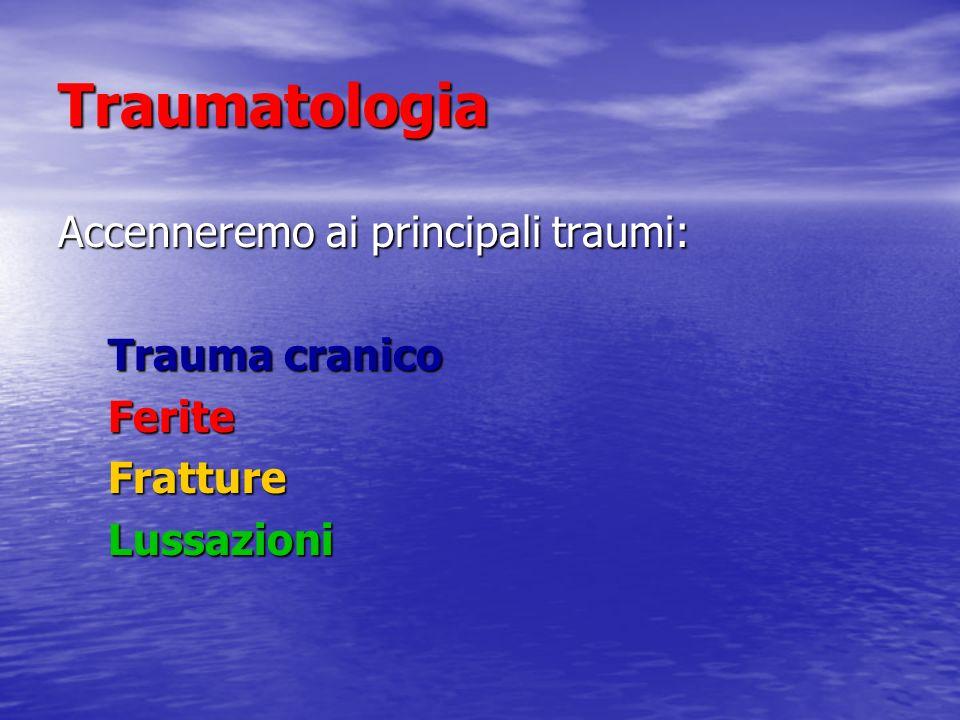 Traumatologia Accenneremo ai principali traumi: Trauma cranico Ferite