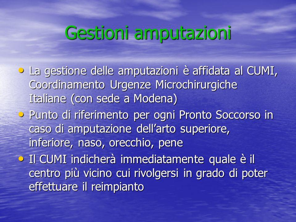 Gestioni amputazioni La gestione delle amputazioni è affidata al CUMI, Coordinamento Urgenze Microchirurgiche Italiane (con sede a Modena)