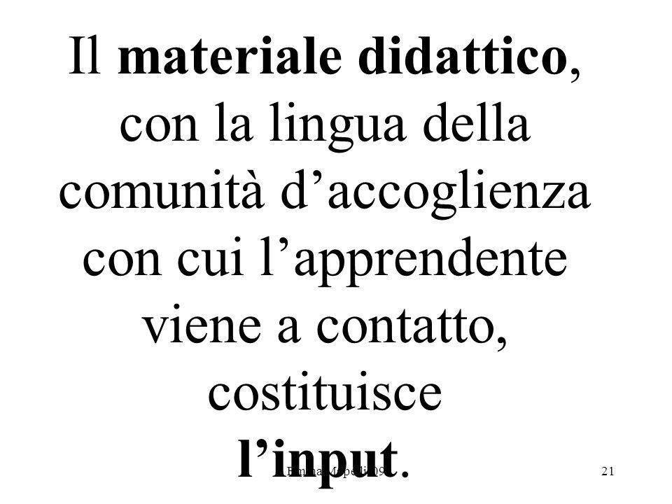 Il materiale didattico, con la lingua della comunità d'accoglienza con cui l'apprendente viene a contatto, costituisce l'input.