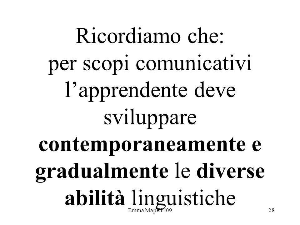 Ricordiamo che: per scopi comunicativi l'apprendente deve sviluppare contemporaneamente e gradualmente le diverse abilità linguistiche
