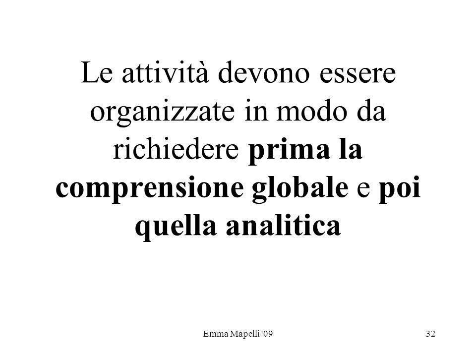 Le attività devono essere organizzate in modo da richiedere prima la comprensione globale e poi quella analitica