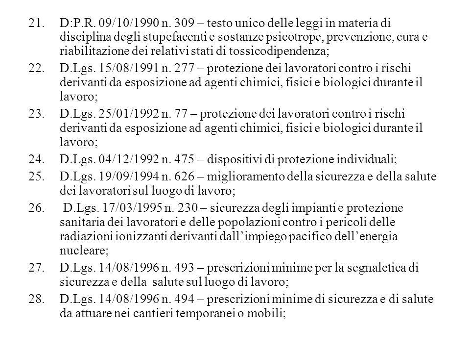 D:P.R. 09/10/1990 n. 309 – testo unico delle leggi in materia di disciplina degli stupefacenti e sostanze psicotrope, prevenzione, cura e riabilitazione dei relativi stati di tossicodipendenza;