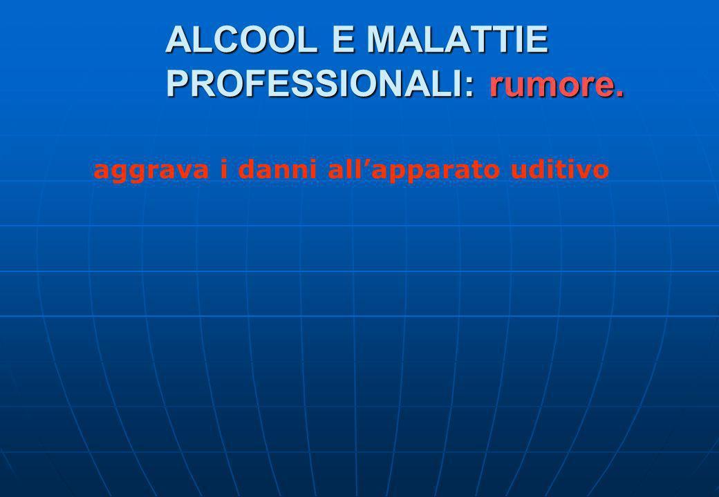 ALCOOL E MALATTIE PROFESSIONALI: rumore.