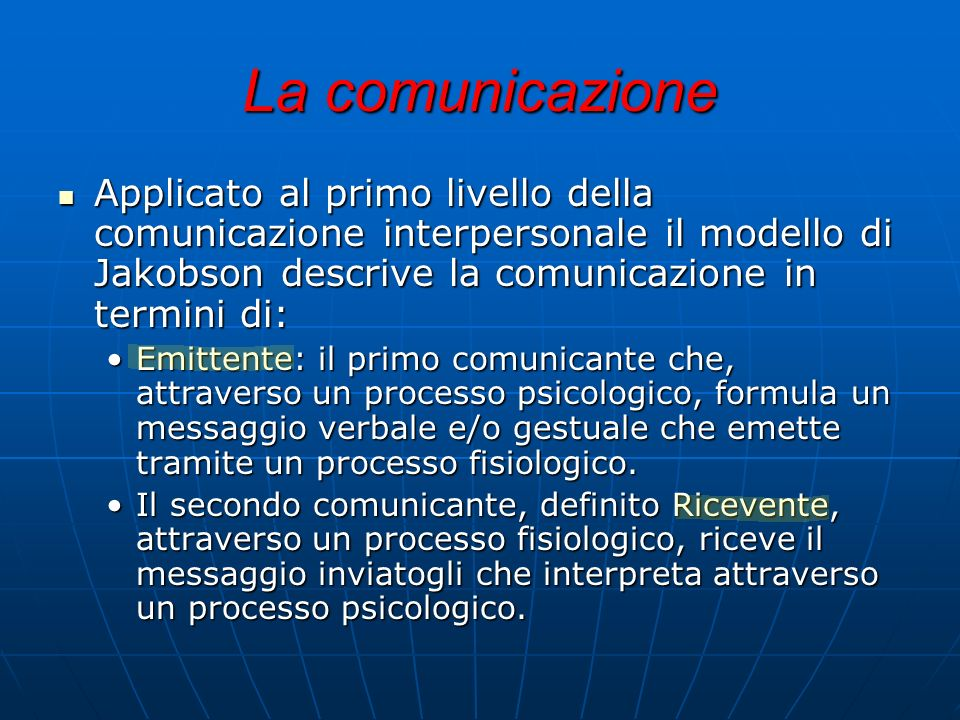 La comunicazioneApplicato al primo livello della comunicazione interpersonale il modello di Jakobson descrive la comunicazione in termini di: