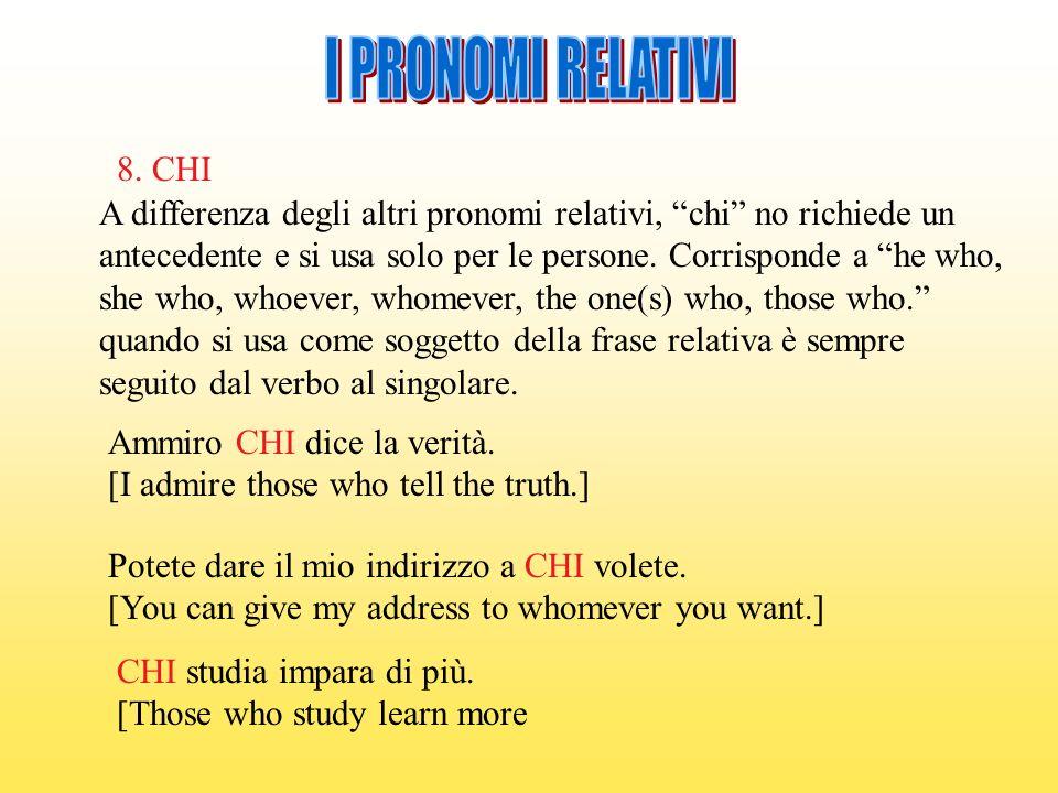 I PRONOMI RELATIVI 8. CHI. A differenza degli altri pronomi relativi, chi no richiede un.