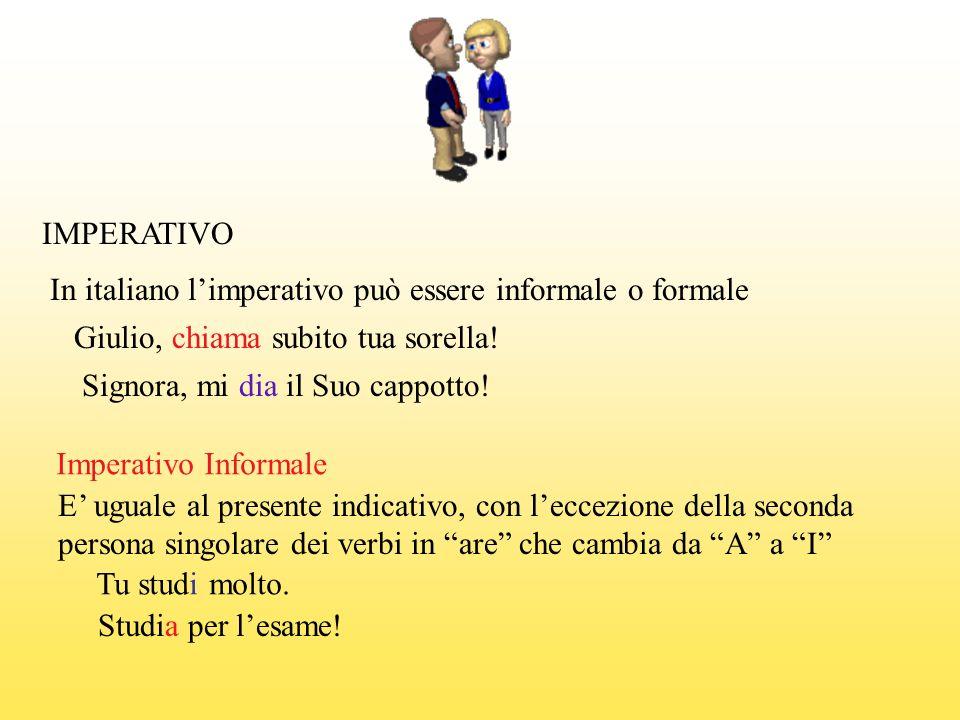 IMPERATIVO In italiano l'imperativo può essere informale o formale. Giulio, chiama subito tua sorella!
