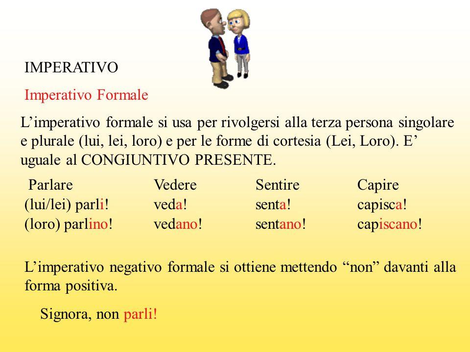 IMPERATIVO Imperativo Formale. L'imperativo formale si usa per rivolgersi alla terza persona singolare.