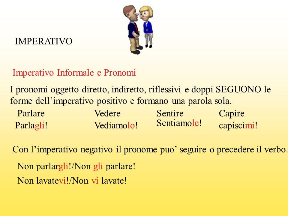 IMPERATIVO Imperativo Informale e Pronomi. I pronomi oggetto diretto, indiretto, riflessivi e doppi SEGUONO le.