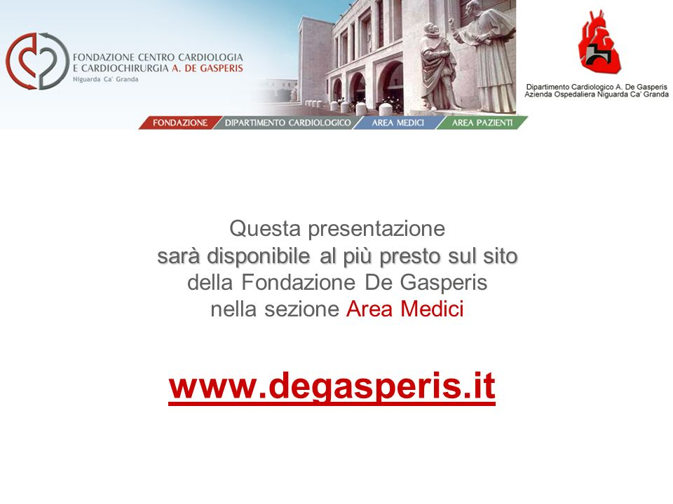 Questa presentazione sarà disponibile al più presto sul sito della Fondazione De Gasperis nella sezione Area Medici